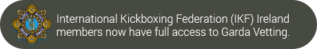 International Kickboxing Federation (IKF) Ireland members now have full access to Garda Vetting.